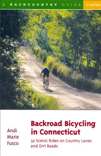 Backroad Bicycling in Connecticut: 32 Scenic Rides on Country Lanes and Dirt Roads