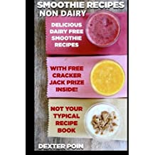 Smoothie Recipes: Non Dairy (enjoy a happy vibrant life!) (Smoothie recipes for weight loss, smoothie recipes for weight management, smoothie recipes for over all health) by Dexter Poin (2014-05-05)