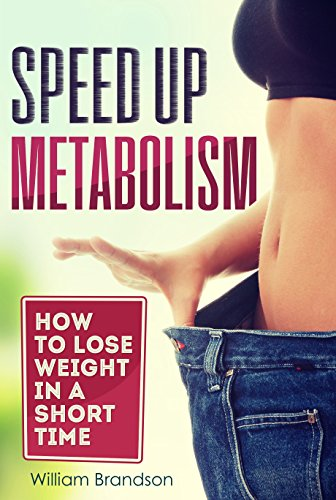 SPEED UP METABOLISM: How to lose weight in a short time (metabolism diet, fast metabolism revolution, metabolism booster) (German Edition) por William Brandson