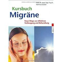 Kursbuch Migräne: Neue Wege zur effektiven Vorbeugung und Behandlung