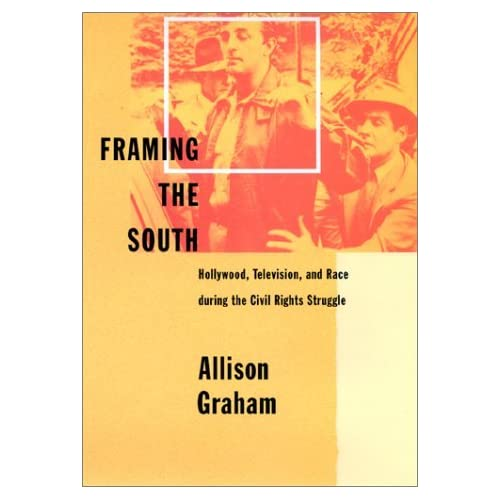 Framing the South: Hollywood, Television, and Race during the Civil Rights Struggle by Allison schoen (2001-06-06)