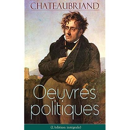Chateaubriand: Oeuvres politiques (L'édition intégrale): De la liberté de la presse + De Buonaparte et des Bourbons + De la monarchie selon la charte + ... la Vendée + Polémique + Mélanges politiques