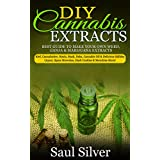 DIY Cannabis Extracts: Best guide to make your own weed,ganja & marijuana extracts:kief,cannabutter,rosin,hash,dabs,cannabis oil & delicious edibles:liquor,space ... oil) (English Edition)