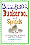 Ballyhoo, Buckaroo, and Spuds: Ingenious Tales of Words and Their Origins