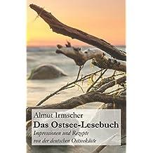 Das Ostsee-Lesebuch: Impressionen und Rezepte von der deutschen Ostseeküste