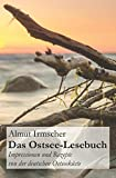 Das Ostsee-Lesebuch: Impressionen und Rezepte von der deutschen Ostseeküste - Almut Irmscher