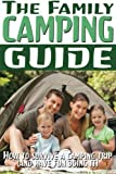 The Family Camping Guide: How to Survive a Camping Trip (and Have Fun Doing It): Volume 1 (Camping Guides)