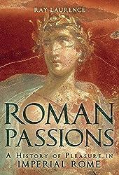 Roman Passions: Pleasures in Imperial Rome