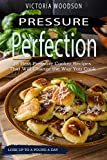Pressure Perfection: 25 Best Pressure Cooker Recipes That Will Change the Way You Cook
