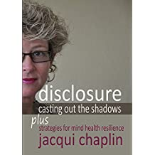 Disclosure - Casting Out the Shadows: Strategies for Mind-health Resilience