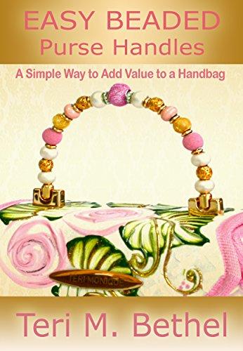Easy Beaded Purse Handles: A Simple Way to Add Value to a Handbag: Crafts Book (Purses Handbags, Handles, Sewing Crafts Book) (English Edition)