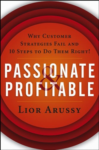 Passionate and Profitable: Why Customer Strategies Fail and Ten Steps to Do Them Right! por Arussy