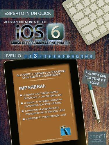 iOS6: corso di programmazione pratico. Livello 3 (Esperto in un click)