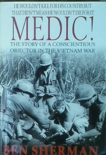 medic-the-story-of-a-conscientious-objector-in-the-vietnam-war-by-ben-sherman-2002-07-30