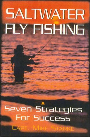 Saltwater Fly Fishing: Seven Strategies for Success by Mike Starke (2002-10-28)