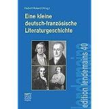 Eine kleine deutsch-französische Literaturgeschichte: Vom 18. bis zum Beginn des 20. Jahrhunderts (édition lendemain)