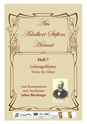 Aus Adalbert Stifters Heimat, Heft 7: Liebesgeflüster - Werke für Zither vom Komponisten und Textdichter Julius Blechinger