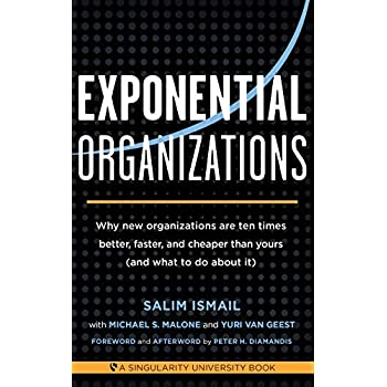 Exponential Organizations : Why new organizations are ten times better, faster, and cheaper than yours (and what to do about it)
