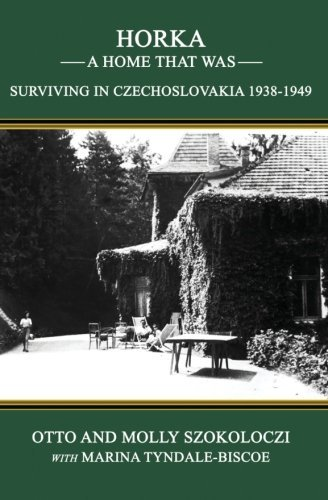 Horka - A Home That Was: Surviving in Czechoslovakia, 1938-1949 by Otto Szokoloczi (2014-02-21)