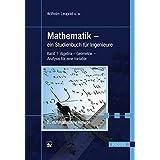 Mathematik - ein Studienbuch für Ingenieure: Band 1: Algebra - Geometrie - Analysis für eine Variable