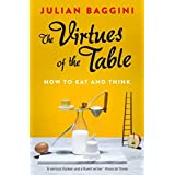 The Virtues of the Table: How to Eat and Think by Julian Baggini (2015-01-01)