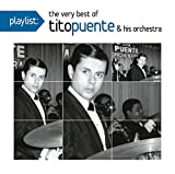 Playlist: the Very Best of Tito Puente & His Orche