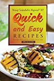 Heavy Schedules Anyone? 30 Quick and Easy Recipes: Stunningly Quick and Easy to Make, Yet So Tasty!