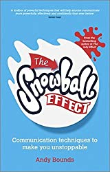The Snowball Effect: Communication Techniques to Make You Unstoppable by Andy Bounds (2013-03-04)
