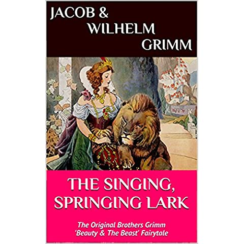 The Singing, Springing Lark (First Edition): The Original Brothers Grimm 'Beauty & The Beast' Fairytale (English Edition)