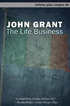 The Life Business (infinity plus singles Book 6) by [Grant, John]