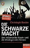 Die schwarze Macht: Der »Islamische Staat« und die Strategen des Terrors - Ein SPIEGEL-Buch - Christoph Reuter