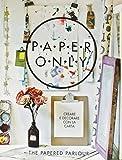Paper only. Creare e decorare con la carta