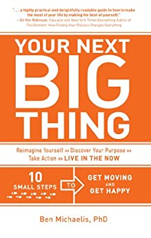 Your Next Big Thing: Ten Small Steps to Get Moving and Get Happy (English Edition) von [Michaelis, Ben]