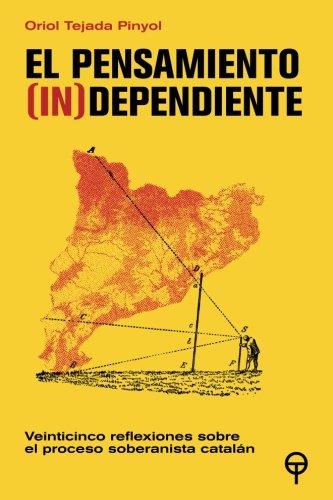 El pensamiento (in) dependiente: Veinticinco reflexiones sobre el proceso soberanista catalan
