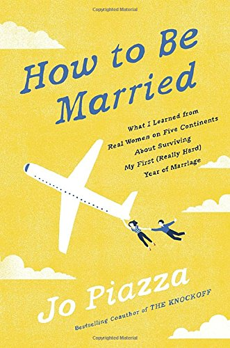 how-to-be-married-what-i-learned-from-real-women-on-five-continents-about-surviving-my-first-really-