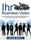 Business-Video erstellen für Einsteiger: Wie Sie Videos, welche Ihnen Agenturen für tausende Euros anbieten, fast gratis, schnell und einfach selbst erstellen.