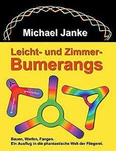 Leicht - und Zimmer-Bumerangs: Bauen, werfen, fangen. Ein Ausflug in die...