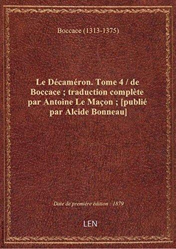 Le Dcamron. Tome 4 / de Boccace ; traduction complte par Antoine Le Maon ; [publi par Alcide Bo