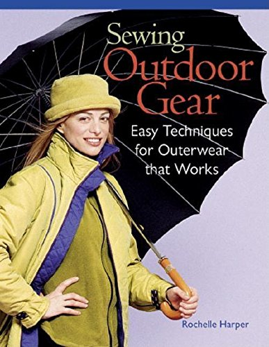 Sewing Outdoor Gear: Easy Techniques for Outerwear That Works: Easy Techniques for Outdoor Wear That Works -