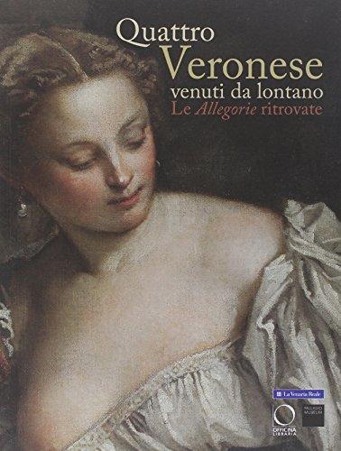 Quattro Veronese venuti da lontano. Le «Allegorie» ritrovate. Catalogo della mostra (Vicenza, 5 luglio-5 ottobre 2014). Ediz. illustrata