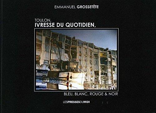 Toulon, ivresse du quotidien par Grossetête Emmanuel