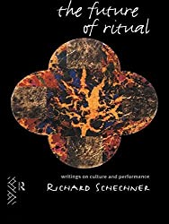 The Future of Ritual: Writings on Culture and Performance by Richard Schechner (1995-02-11)