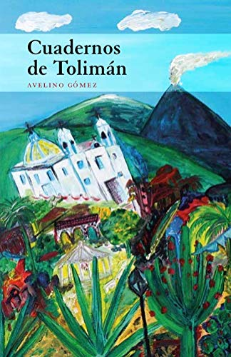 Cuadernos de Tolimán eBook: Avelino Gómez: Amazon.es: Tienda Kindle