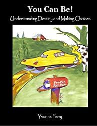 You Can Be! ~ Understanding Destiny and Making Choices (The Sid Series ~ A Collection of Holistic Stories for Children)