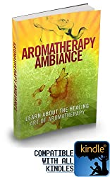 Aromatherapy Ambiance - All You Need To Know About Aromatherapy Essential Oils