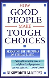 How Good People Make Tough Choices: Resolving the Dilemmas of Ethical Living by Rushworth M. Kidder (1996-06-25)