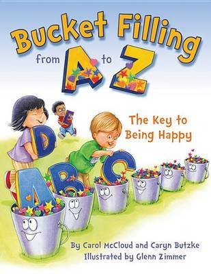 [(Bucket Filling from A to Z: Your Key to Being Happy )] [Author: Carol McCloud] [Aug-2013]