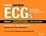 Podrids Real-World ECGs: Volume 5, Narrow and Wide Complex Tachyarrhythmias and Aberration-Part A: Core Cases: A Master's Approach to the Art and Practice of Clinical ECG Interpretation
