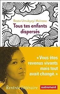 Tous tes enfants dispersés par Beata Umubyeyi Mairesse