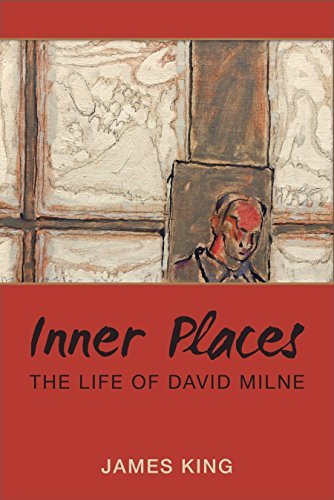 Inner Places: The Life of David Milne by James King (2015-09-01)
